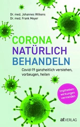 Corona natürlich behandeln: Covid-19 ganzheitlich verstehen, vorbeugen, heilen