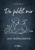 Du fehlst mir: Mein Tiertrauerbuch