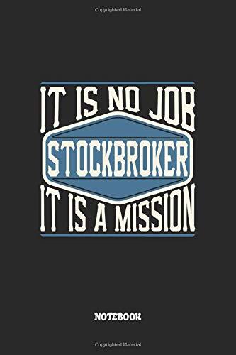 Stockbroker Notebook - It Is No Job, It Is A Mission: Börsenmakler Notizbuch / Tagebuch / Heft mit Karierten Seiten. Notizheft mit Weißen Karo Seiten, ... Planer für Termine oder To-Do-Liste.