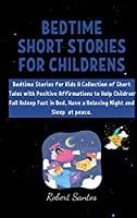 Bedtime short Stories for Childrens: Bedtime Stories for Kids A Collection of Short Tales with Positive Affirmations to Help Children Fall Asleep Fast in Bed, Have a Relaxing Night ans Sleep at peace.