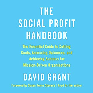 The Social Profit Handbook     The Essential Guide to Setting Goals, Assessing Outcomes, and Achieving Success for Mission-Driven Organizations              Written by:                                                                                                                                 David Grant                               Narrated by:                                                                                                                                 David Grant                      Length: 4 hrs and 41 mins     Not rated yet     Overall 0.0