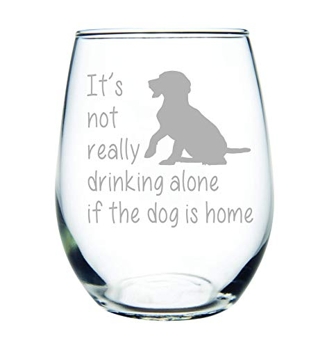 C&M Personal Gifts It's not really drinking alone if the dog is home stemless wine glass, 15 oz. Perfect Dog Lover Gift for him or her (dog) - Laser Engraved