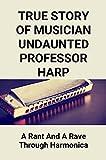 True Story Of Musician Undaunted Professor Harp: A Rant And A Rave Through Harmonica: Professor Harper Dermatologist (English Edition)