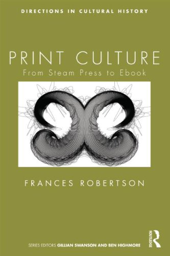 Print Culture: From Steam Press to Ebook (Directions in Cultural History)