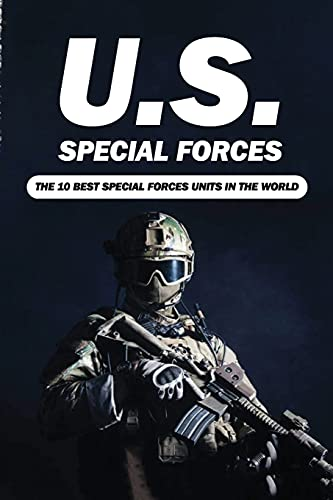 U.S. Special Forces: The 10 Best Special Forces Units In The World: Special Forces Thriller Books