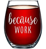Because Work Funny Stemless Wine Glass 15oz - Unique Office Gift Idea for Coworker, Best Friend or Boss Lady - Perfect Birthday Gifts for Men or Women – Gag Gifts for Employee, Staff, Secretary