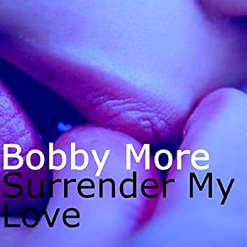 Bobby More-Surrender My Love