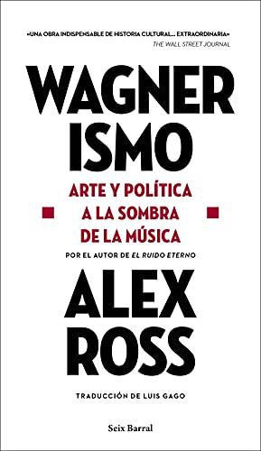 Wagnerismo: Arte y política a la sombra de la música (Los Tres Mundos)