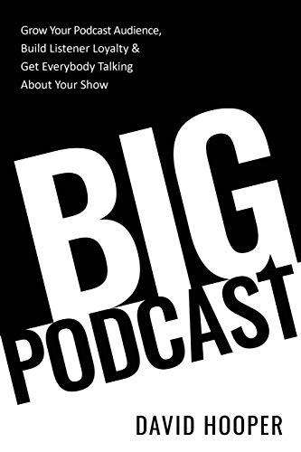 Big Podcast – Grow Your Podcast Audience, Build Listener Loyalty, and Get Everybody Talking About
