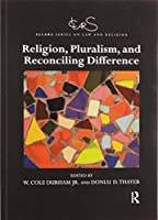 Religion, Pluralism, and Reconciling Difference (ICLARS Series on Law and Religion)