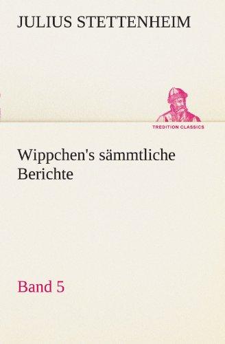 Wippchen's sämmtliche Berichte, Band 5 (TREDITION CLASSICS)