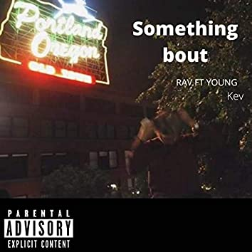 Something Bout (feat. Young Kev)