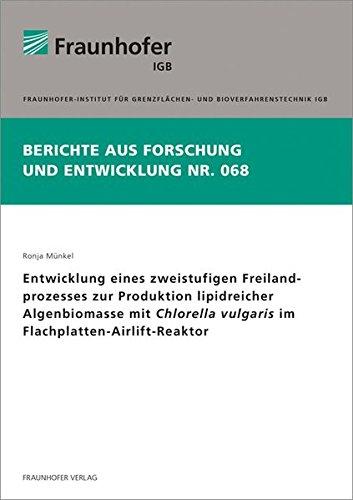 Entwicklung eines zweistufigen Freilandprozesses zur Produktion lipidreicher Algenbiomasse mit Chlorella vulgaris im Flachplatten-Airlift-Reaktor. (Berichte aus Forschung und Entwicklung IGB)