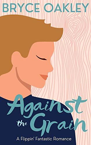 Against the Grain: A Flippin' Fantastic Romance