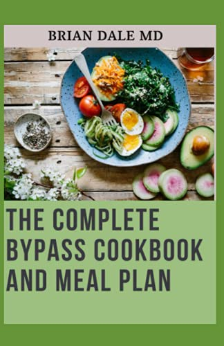 THE COMPLETE BYPASS COOKBOOK AND MEAL PLAN: Quick And Healthy Recipes For regaining Weight after Surgery And All You Need To Know About Gastric Bypass