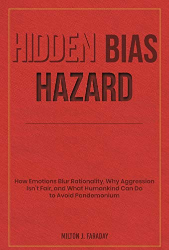 Hidden Bias Hazard: How Emotions Blur Rationality, Why Aggression Isn't Fair, and What Humankind Can Do to Avoid Pandemonium (English Edition)