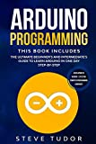 Arduino Programming: This book Includes: The Ultimate Beginner?s And Intermediate?s Guide To Learn Arduino In One Day Step-By-Step (#2020 Updated Version | Effective Computer Programming Languages) - Steve Tudor