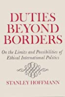 Duties Beyond Borders: On the Limits and Possibilities of Ethical International Politics (The Frank W. Abrams Lectures)