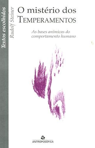 O Mistério dos Temperamentos. As Bases Anímicas do Comportamento Humano - Coleção Textos Escolhidos