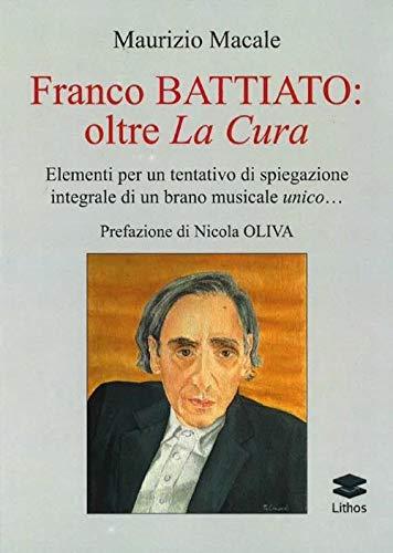 Franco Battiato: oltre La Cura. Elementi per un tentativo di spiegazione integrale di un brano musicale unico...
