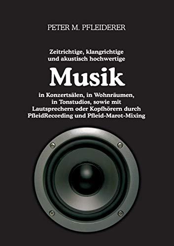Zeitrichtige, klangrichtige und akustisch hochwertige Musik in Konzertsälen, in Wohnräumen, in Tonstudios, sowie mit Lautsprechern oder Kopfhörern durch PfleidRecording und Pfleid-Marot-Mixing
