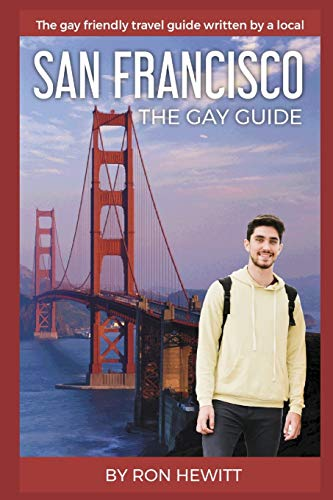 SAN FRANCISCO: THE GAY GUIDE: The gay friendly travel guide written by a local