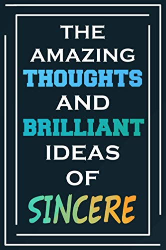 The Amazing Thoughts And Brilliant Ideas Of Sincere: Blank Lined Notebook | Personalized Name Gifts