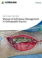 Manual of Soft-Tissue Management in Orthopaedic Trauma (AO Trauma Handbooks)