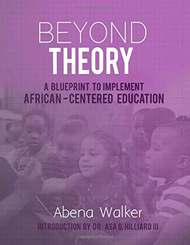 BEYOND THEORY: A BLUEPRINT TO IMPLEMENT AFRICAN-CENTERED EDUCATION