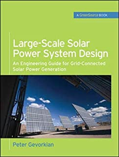 Large-Scale Solar Power System Design (GreenSource Books): An Engineering Guide for Grid-Connected Solar Power Generation (Mcgraw-hill's Greensource Series)