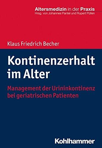 Kontinenzerhalt im Alter: Management der Urininkontinenz bei geriatrischen Patienten (Altersmedizin in der Praxis)