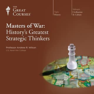 Masters of War: History's Greatest Strategic Thinkers                   By:                                                                                                                                 Andrew R. Wilson,                                                                                        The Great Courses                               Narrated by:                                                                                                                                 Andrew R. Wilson                      Length: 12 hrs and 13 mins     1,106 ratings     Overall 4.6