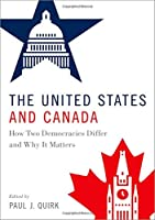 The United States and Canada: How Two Democracies Differ and Why It Matters