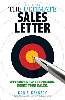 The Ultimate Sales Letter 4Th Edition: Attract New Customers. Boost your Sales. by [Dan S Kennedy]