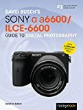 David Busch's Sony Alpha a6600/ILCE-6600 Guide to Digital Photography (The David Busch Camera Guide Series)