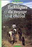 Techniques du voyage à cheval de Emile Brager ( mars 1995 )