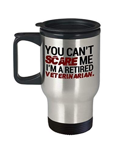 Unique Travel Mug Veterinarian Gifts for Birthdays or Christmas. You can't scare me i'm a retired Veterinarian.