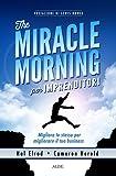 The miracle morning per imprenditori. Migliora te stesso per migliorare il tuo business