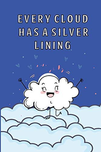 Every Cloud Has A Silver Lining: This Nice And Perfect Every Cloud Has A Silver Lining Journal For Boys And Girls. Cute Cream Paper 6*9 Inch With ... Writing Daily Routine, Journal and Hand Note