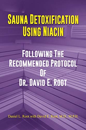 Sauna Detoxification Using Niacin: Following The Recommended Protocol Of Dr. David E. Root (English Edition)