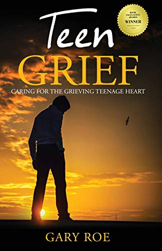 Teen Grief: Caring for the Grieving Teenage Heart (Good Grief)