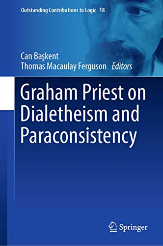 Graham Priest on Dialetheism and Paraconsistency (Outstanding Contributions to Logic)