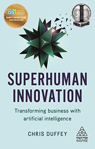 Superhuman Innovation: Transforming Business with Artificial Intelligence (Kogan Page Inspire) (English Edition)