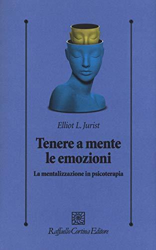 Tenere a mente le emozioni. La mentalizzazione in psicoterapia