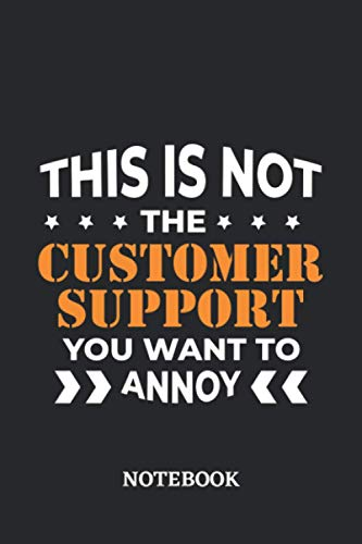 This is not the Customer Support you want to annoy Notebook: 6x9 inches - 110 blank numbered pages • Greatest Passionate working Job Journal • Gift, Present Idea