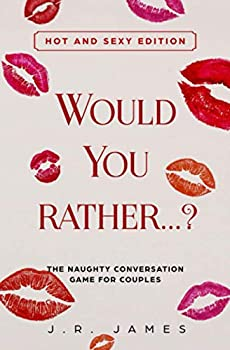 Would you rather...? The Naughty Conversation Game for Couples  Hot and Sexy Edition  Hot and Sexy Games