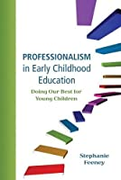 Professionalism in Early Childhood Education: Doing Our Best for Young Children by Stephanie Feeney(2011-09-18)