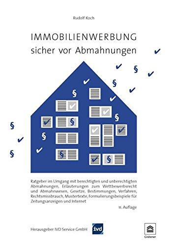 Immobilienwerbung – sicher vor Abmahnungen: Ratgeber im Umgang mit berechtigten und unberechtigten Abmahnungen, Erläuterungen zum Wettbewerbsrecht und ... für Zeitungsanzeigen und Internet