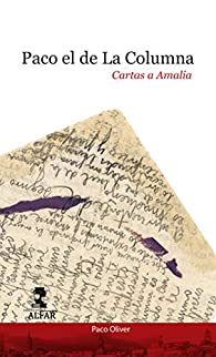 Paco el de la Columna: Cartas a Amalia par Paco Oliver