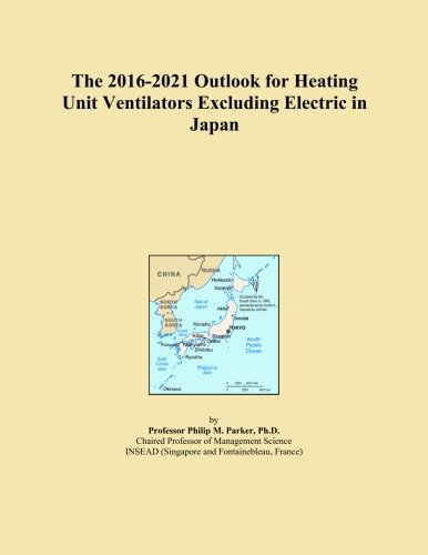 The 2016-2021 Outlook for Heating Unit Ventilators Excluding Electric in Japan